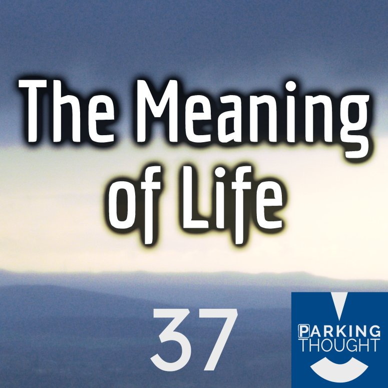 The Meaning of Life 🤗 | 37