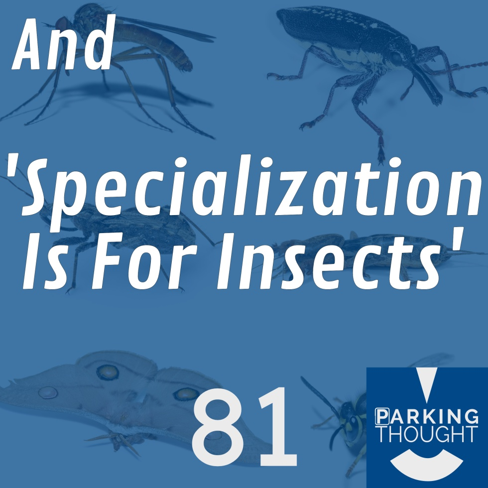'Specialization Is for Insects'   81