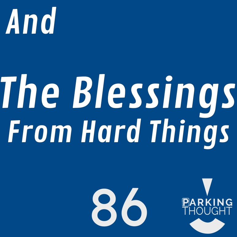 And the Blessings from Hard Things | 86