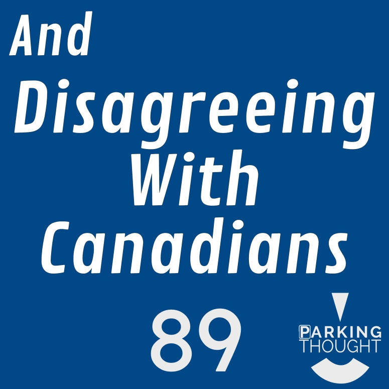 And Disagreeing With Canadians 🇨🇦 | 89