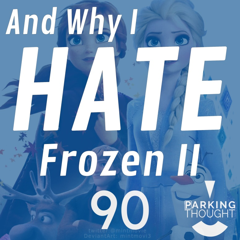 And Why I Hate Frozen II | 90