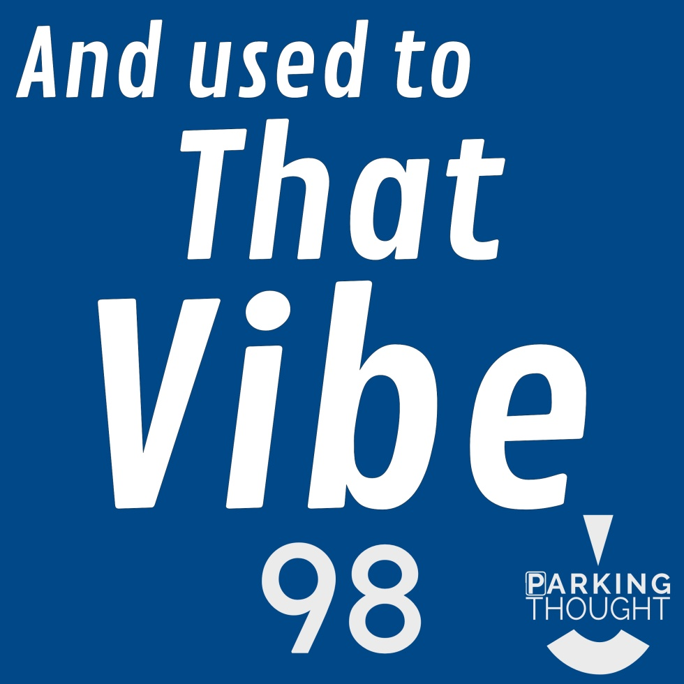 And Used to That Vibe | 98