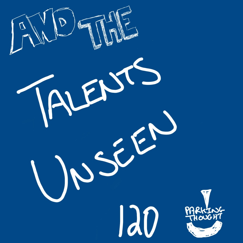 And The Talents Unseen | 120