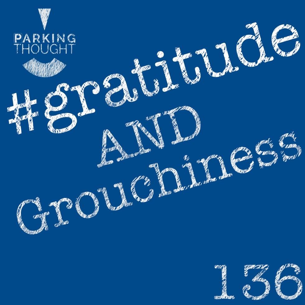 #gratitude & #grouchiness | 136